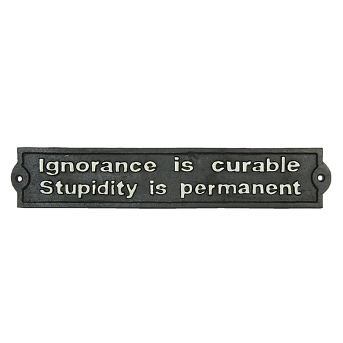 Ignorance is curable. Stupidity is permanent 6Y1598