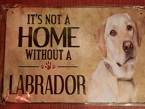 A Home is not a home without a Labrador  S208