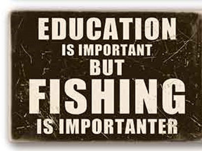 Education is important but fishing more  TH8824