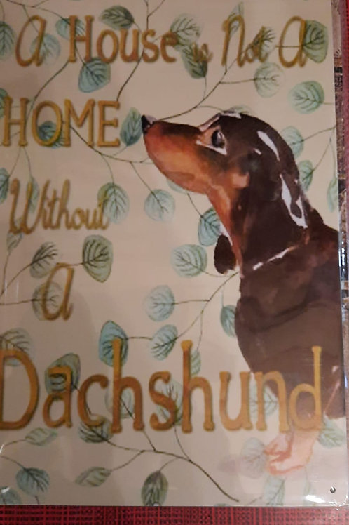 A house is not a home without a Dachshund HK0407