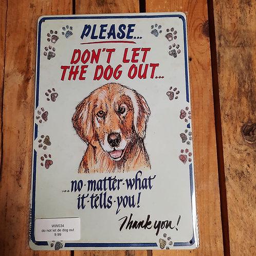 Do not let de dog out WW034