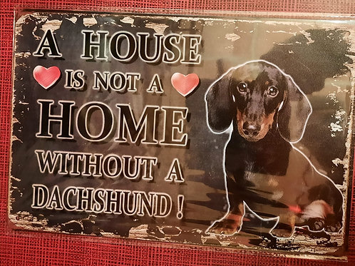 A house is not a home without a Dachshund HK0127