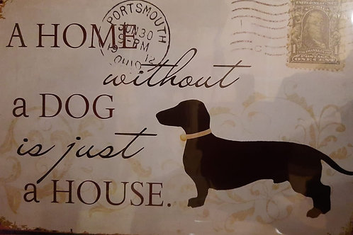 A home without a dog is just a house  HK0400