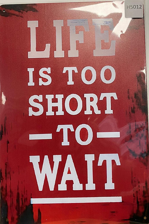 Life is too short to Wait  H5012