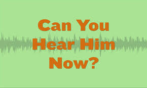 Can You Hear Him Now?