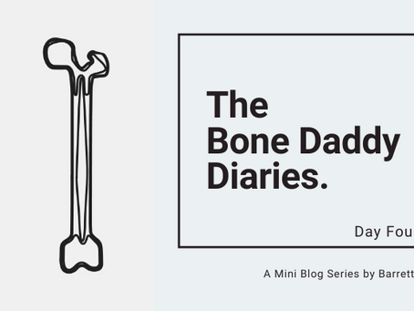 The Bone Daddy Diaries: Day Four