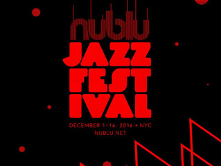 SAVE THE DATES FOR THE NUBLU JAZZ FESTIVAL 2016 (DEC 1ST - 16TH)