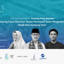 """SKlas Serie 6: """"Kampung Akuarium, Desain Partisipatif dalam Menghadirkan Wajah Baru Kampung Kota"""""""