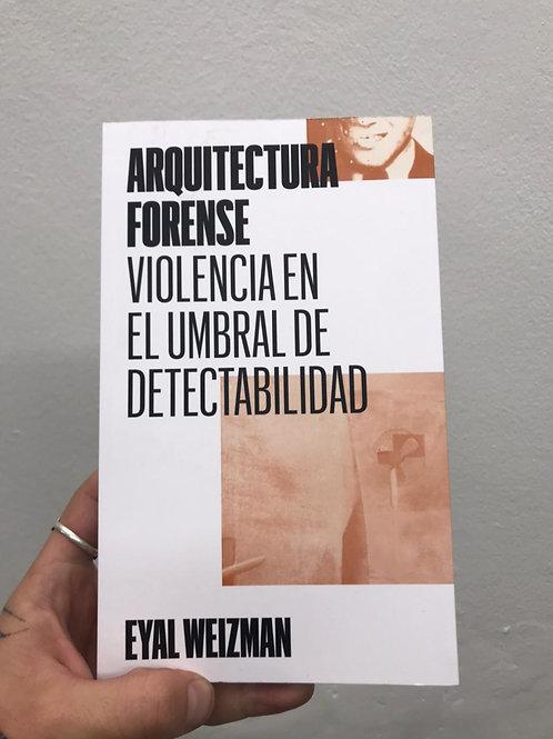 Arquitectura Forense: Violencia en el umbral de detectabilidad -Eval Weizman