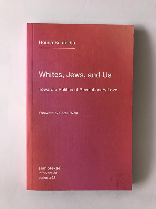 Whites, Jews, and Us - Houria Bouteldga