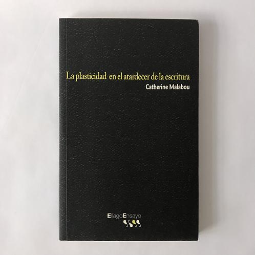 La plasticidad en el atardecer de la escritura - Catherine Malabou