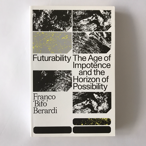 Futurability The Age of Impotence and the Horizon of Possibility - F 'Bifo' Ber.