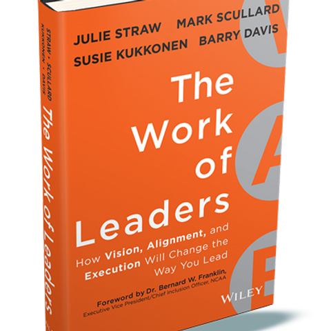 The Work of Leaders: How Vision, Alignment, and Execution Will Change the Way Yo