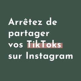 Arrêtez de publier vos TikToks sur Instagram
