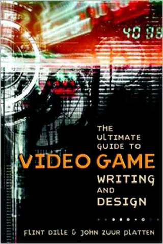 ultimate-guide-to-video-game-writing-and-design-flint-dille-john-zuur-platten-sk
