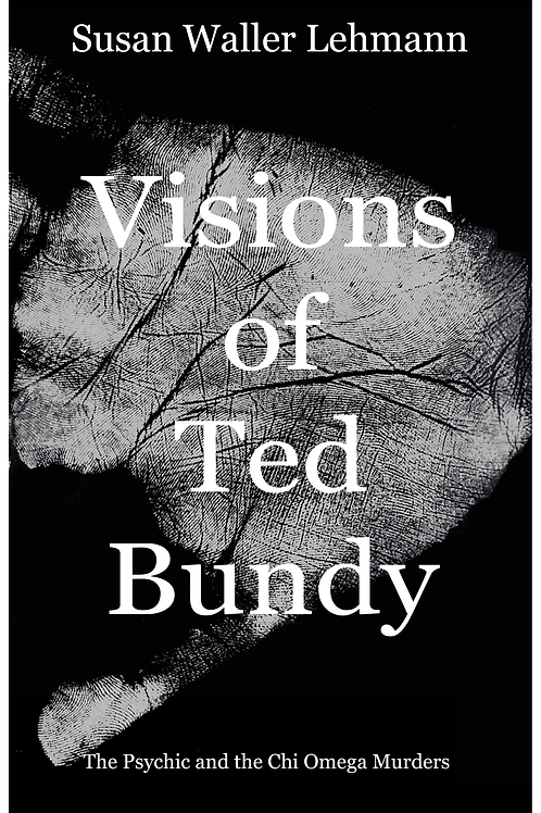 Visions of Ted Bundy: The Psychic and the Chi Omega Murders