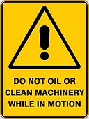 Do Not Oil of Clean Machnery While In Motion