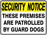 Security Notice These Premises are Patrolled by Guard Dogs