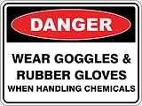 Danger Wear Goggles & Rubber Gloves when Handling Chemicals