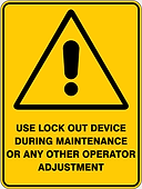 Use Lock out Device During Maintenance or any other Operator Adjustment