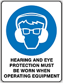 Hearing and Eye Protection Must Be Worn When Operating Equipment