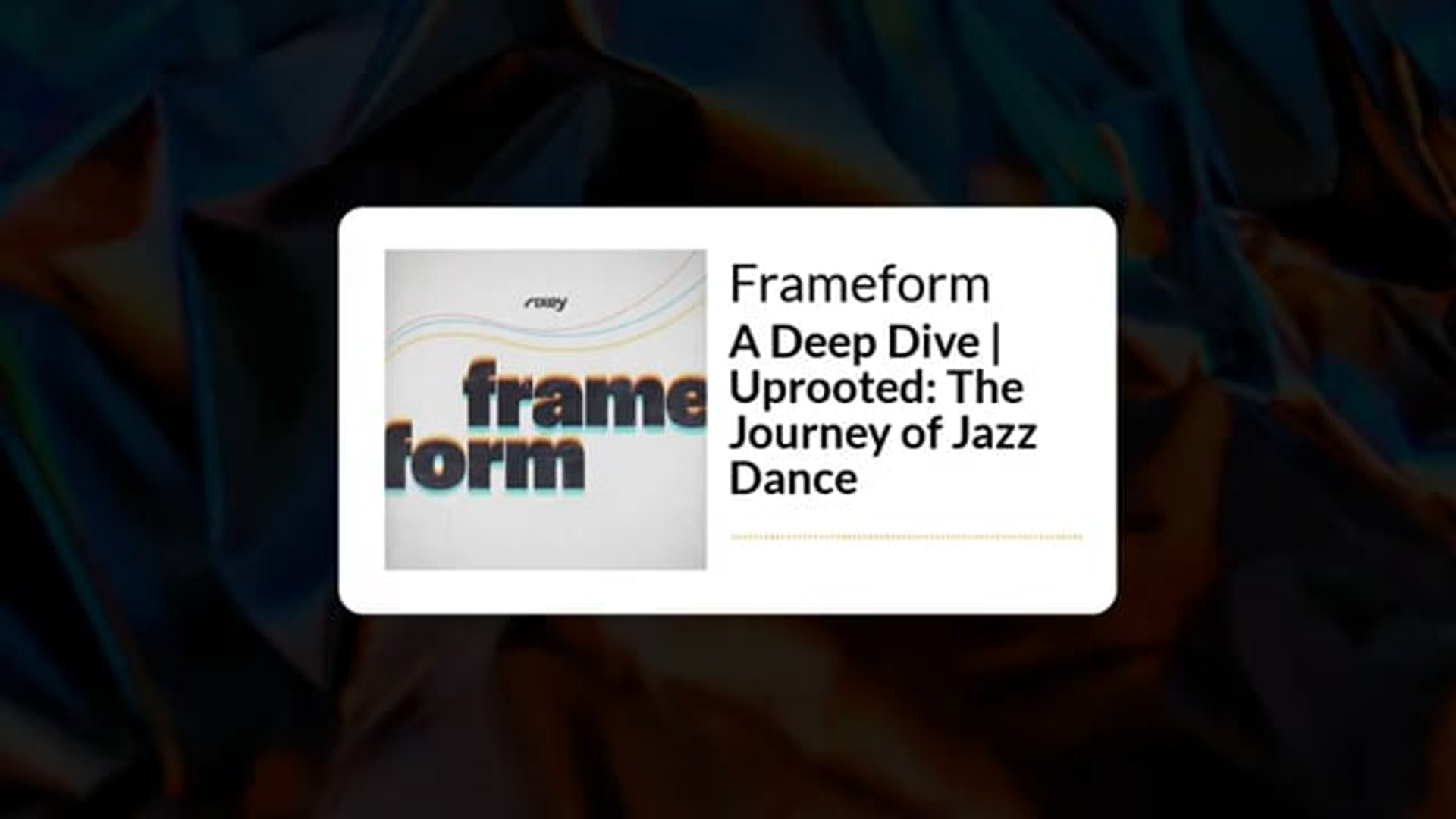 Frameform Podcast Episode 5:  A Deep Dive Uprooted The Journey of Jazz Dance