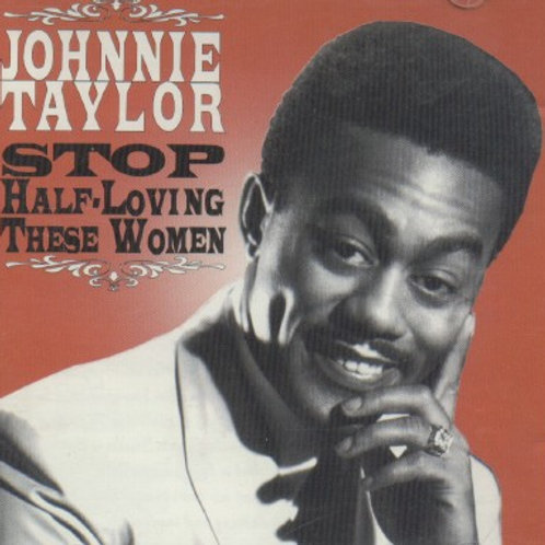 Johnnie Taylor-Stop Half-Loving These Women