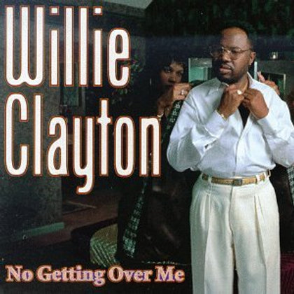Willie Clayton No getting over me