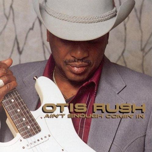 Otis Rush Ain't enough coming in