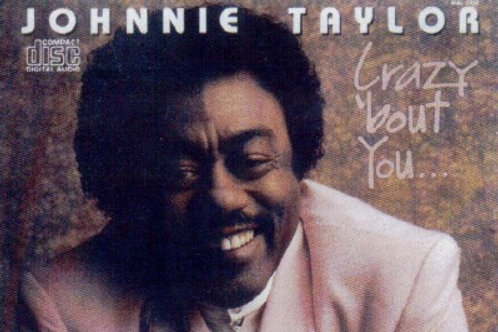 Johnnie Taylor Crazy 'bout you