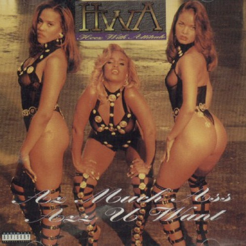 H.W.A. (Hoes With Attitude) As Much A## AZZ You Wa