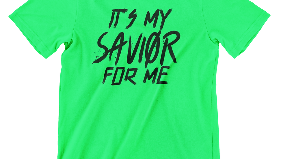ITS MY SAVIOR FOR ME T-SHIRT (Unisex)