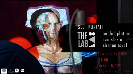 """Self Portrait"" The LAB experimental art space inauguration | Nov 15th, Hertzl 119 TLV 20:"