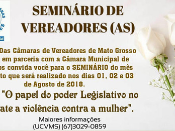 SEMINÁRIO DE VEREADORES (AS) MÊS DE AGOSTO 2018