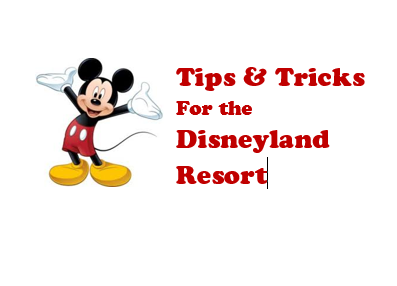 Tip and Tricks for Disneyland & California Adventure