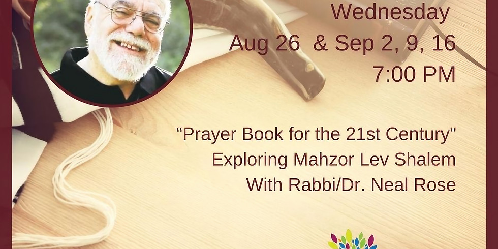 Uncovering the Wisdom and Beauty of Mahzor Lev Shalem with Rabbi Dr. Neal Rose