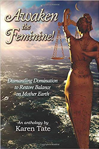 Awaken The Feminine!: Dismantling Domination to Restore Balance on Mother Earth
