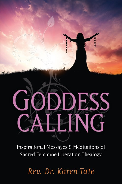 Goddess Calling: Inspirational Messages of Sacred Feminine Liberation Thealogy