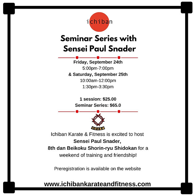 Copy of Copy of Ichiban Karate & Fitness is excited to host Sensei Paul Snader, 8th dan Be