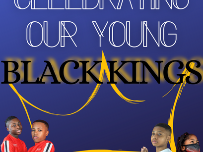 CELEBRATING OUR YOUNG BLACK KINGS