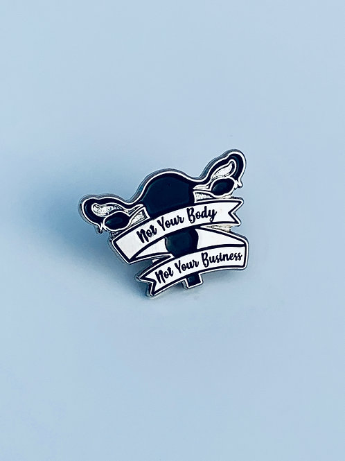 """""""Not Your Body Not Your Business"""" Pin"""
