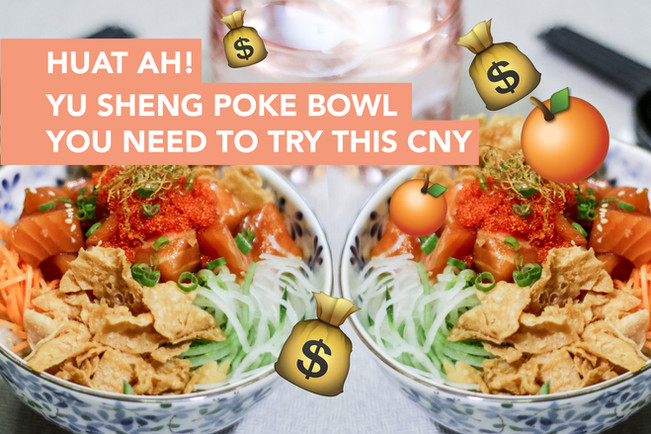 Turn down for Huat! Yu Sheng Poke Bowl you need to try this CNY
