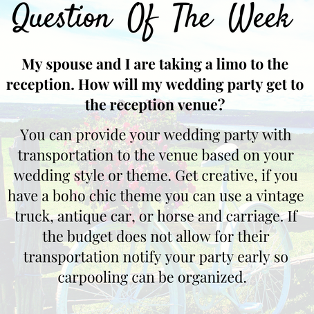 Question of the Week- My spouse and I are taking a limo to the reception. How will my wedding party