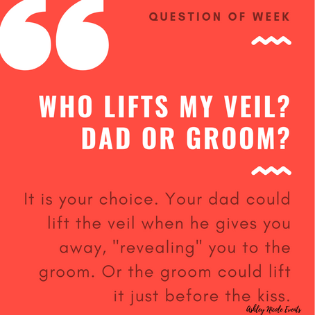 Question of the Week- Who lifts my veil? Dad or Groom?