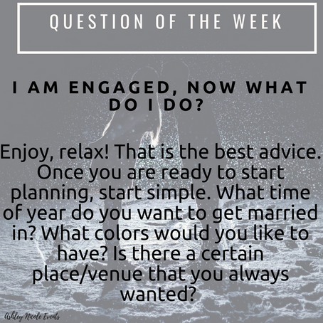 Question of the Week- I am Engaged! Now what do I do?
