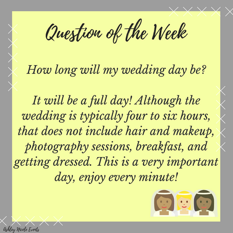 Question of the Week- How long will my wedding day be?