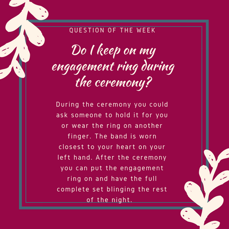 Question of the Week- Do I keep on my engagement ring during the ceremony?