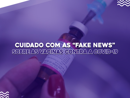 "Cuidado com as ""fake news"" sobre as vacinas contra a Covid-19"