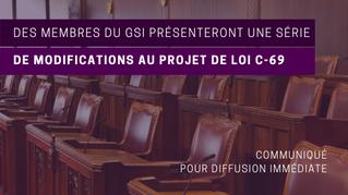 Des membres du GSI présenteront une série de modifications au projet de loi C-69