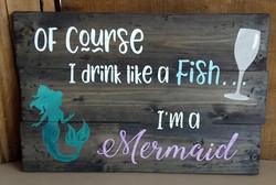 Of Course I drink like a Fish I'm a Merm